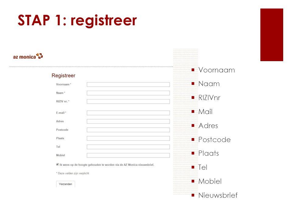 STAP 1: registreer  Voornaam  Naam  RIZIVnr  Mail  Adres  Postcode  Plaats  Tel  Mobiel  Nieuwsbrief