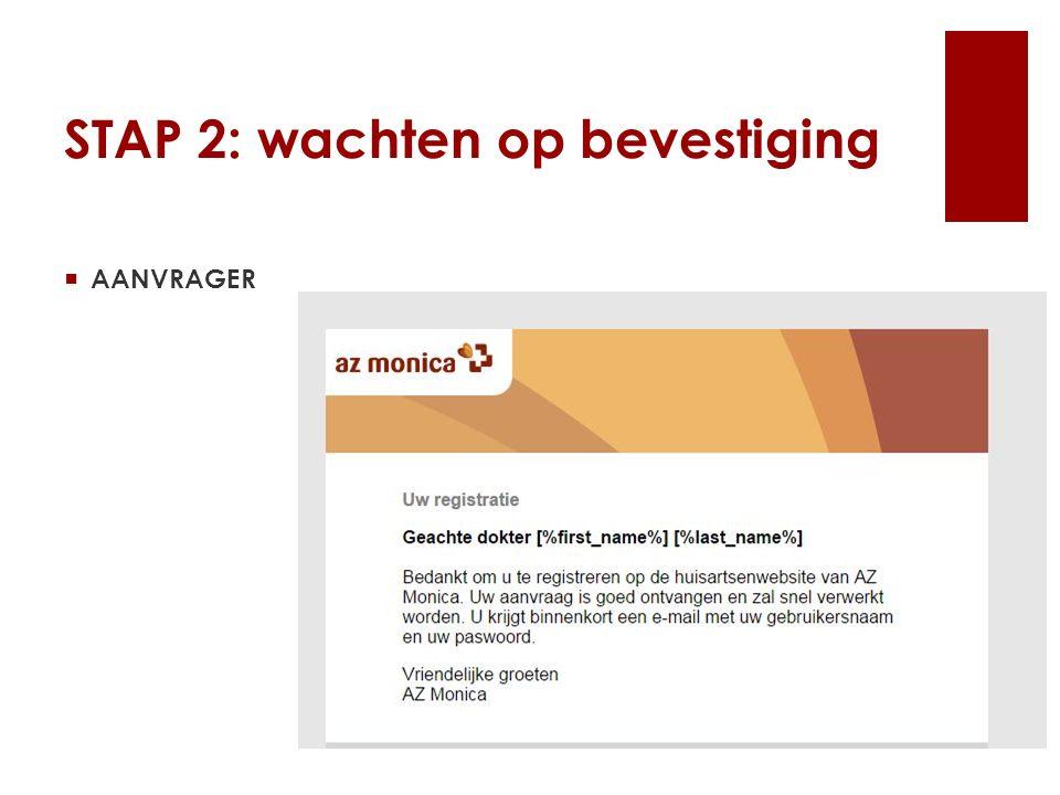 STAP 2: wachten op bevestiging  AANVRAGER