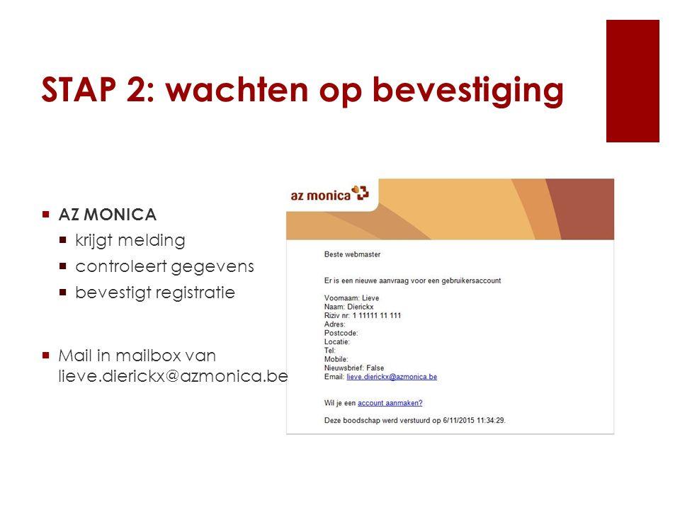 STAP 2: wachten op bevestiging  AZ MONICA  krijgt melding  controleert gegevens  bevestigt registratie  Mail in mailbox van lieve.dierickx@azmonica.be