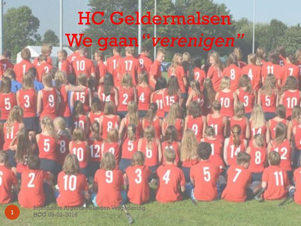 HC Geldermalsen We gaan verenigen Bijzondere Algemene Leden Vergadering HCG 09-02-2016 1