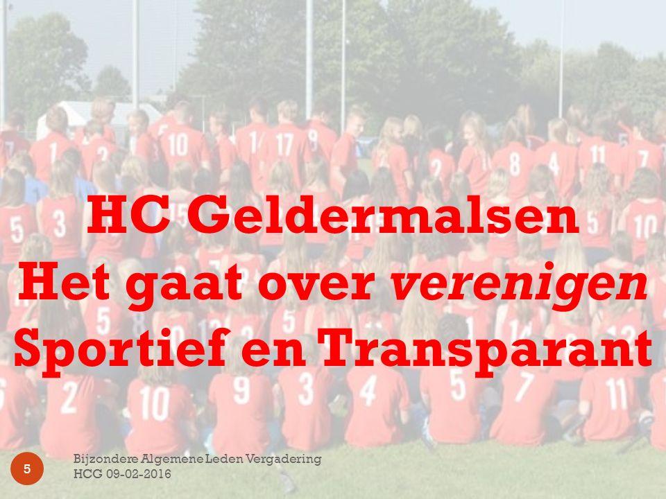 HC Geldermalsen Het gaat over verenigen Sportief en Transparant Bijzondere Algemene Leden Vergadering HCG 09-02-2016 5