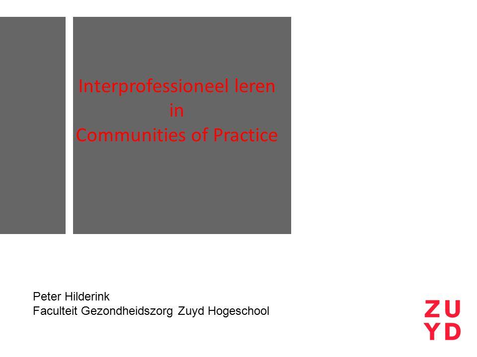 Interprofessioneel leren in Communities of Practice Peter Hilderink en Hester Smeets Faculteit Gezondheidszorg Zuyd Hogeschool