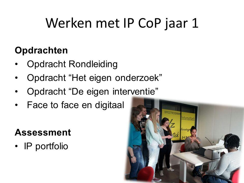 Werken met IP CoP jaar 1 Opdrachten Opdracht Rondleiding Opdracht Het eigen onderzoek Opdracht De eigen interventie Face to face en digitaal Assessment IP portfolio