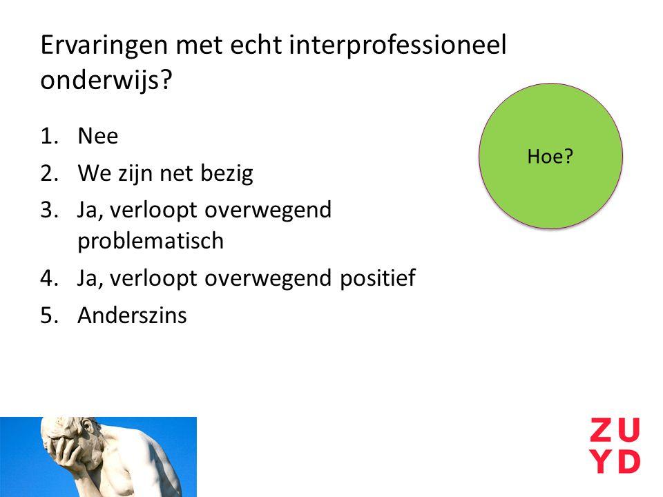 Ervaringen met echt interprofessioneel onderwijs? 1.Nee 2.We zijn net bezig 3.Ja, verloopt overwegend problematisch 4.Ja, verloopt overwegend positief