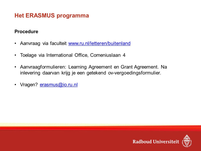 Het ERASMUS programma Procedure Aanvraag via faculteit www.ru.nl/letteren/buitenlandwww.ru.nl/letteren/buitenland Toelage via International Office, Co