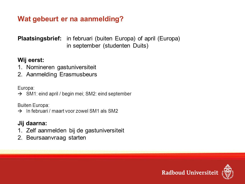 Wat gebeurt er na aanmelding? Plaatsingsbrief: in februari (buiten Europa) of april (Europa) in september (studenten Duits) Wij eerst: 1.Nomineren gas