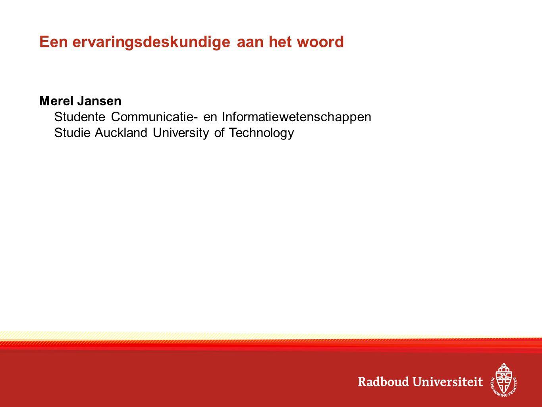 Een ervaringsdeskundige aan het woord Merel Jansen Studente Communicatie- en Informatiewetenschappen Studie Auckland University of Technology