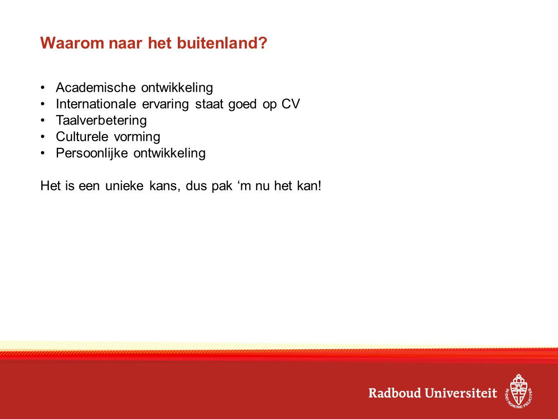 Andere mogelijkheden VSBfonds beurs -Na afronding BA/MA -Beurs voor maatschappelijk betrokken studenten -www.vsbfonds.nl/beurzenwww.vsbfonds.nl/beurzen Culturele Verdragen -Studie- en onderzoeksbeurzen -https://www.wilweg.nl/financiering/beurzen/cultureel-verdragbeurzenhttps://www.wilweg.nl/financiering/beurzen/cultureel-verdragbeurzen Nederlandse Wetenschappelijke Instituten in het Buitenland (NWIB) -Mogelijkheden en faciliteiten voor voornamelijk studenten (kunst)geschiedenis, taal en cultuur en archeologie -www.ru.nl/nwib/www.ru.nl/nwib/ -Dutch Scientific Institutes Abroad: great study- and research opportunities!: Thu 18 Feb, 12.45-13.30 hrs, E1.04.