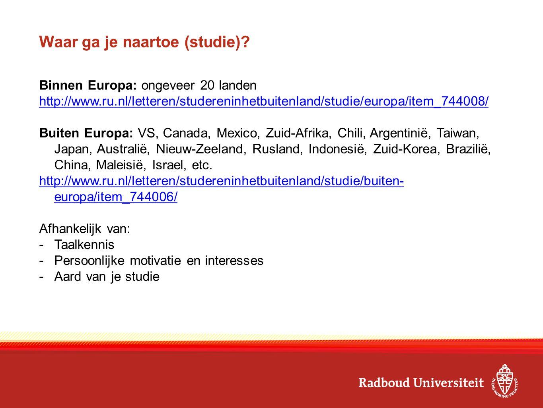 Waar ga je naartoe (studie)? Binnen Europa: ongeveer 20 landen http://www.ru.nl/letteren/studereninhetbuitenland/studie/europa/item_744008/ Buiten Eur