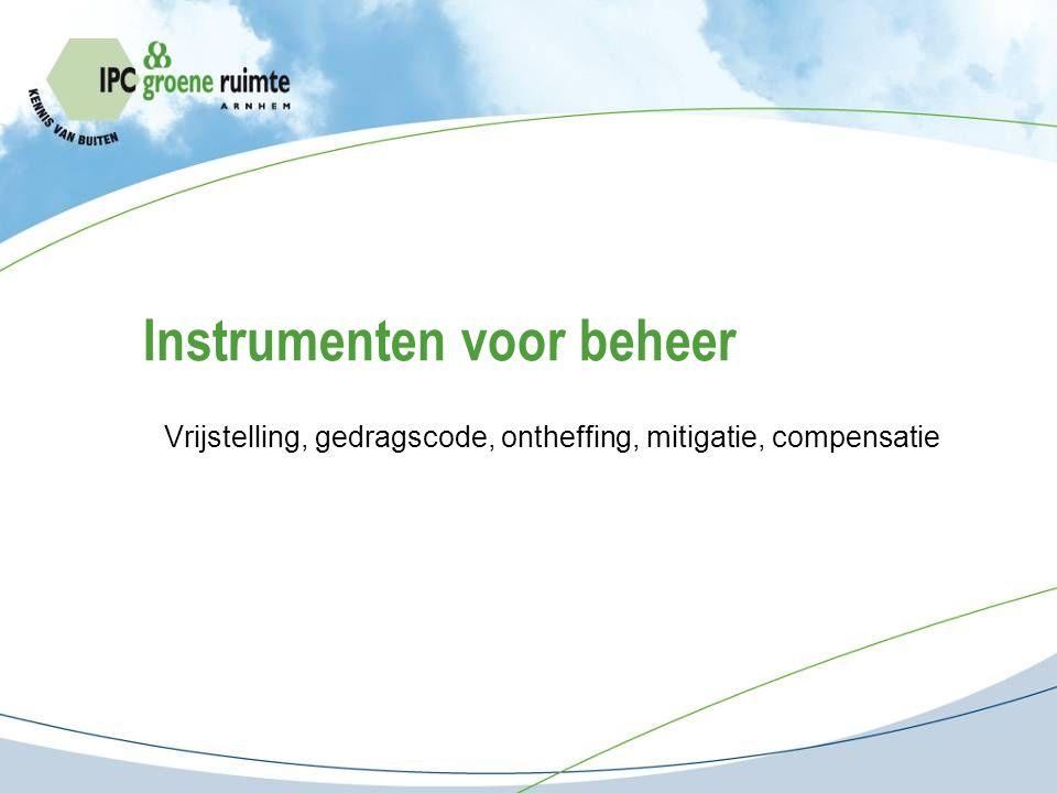 Instrumenten, middelen en begrippen Vrijstelling Vrijstelling van de verbodsbepalingen: Slechts de zorgplicht van toepassing Ontheffing Project specifieke voorschriften van LNV voor zorgvuldig handelen.