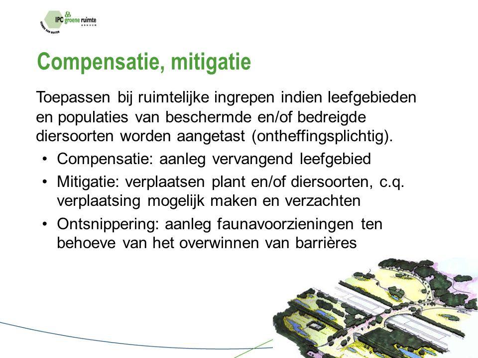 Compensatie, mitigatie Toepassen bij ruimtelijke ingrepen indien leefgebieden en populaties van beschermde en/of bedreigde diersoorten worden aangetast (ontheffingsplichtig).