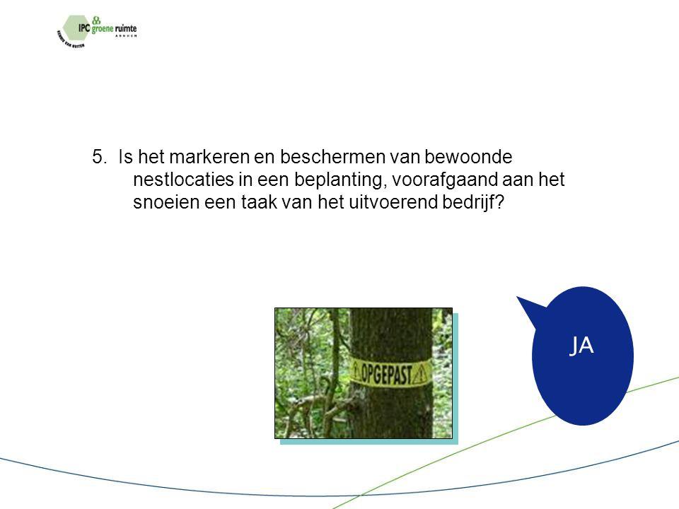5. Is het markeren en beschermen van bewoonde nestlocaties in een beplanting, voorafgaand aan het snoeien een taak van het uitvoerend bedrijf? JA