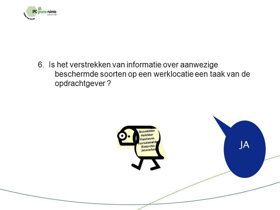 6. Is het verstrekken van informatie over aanwezige beschermde soorten op een werklocatie een taak van de opdrachtgever ? JA Boomkikker Heikikker Haze