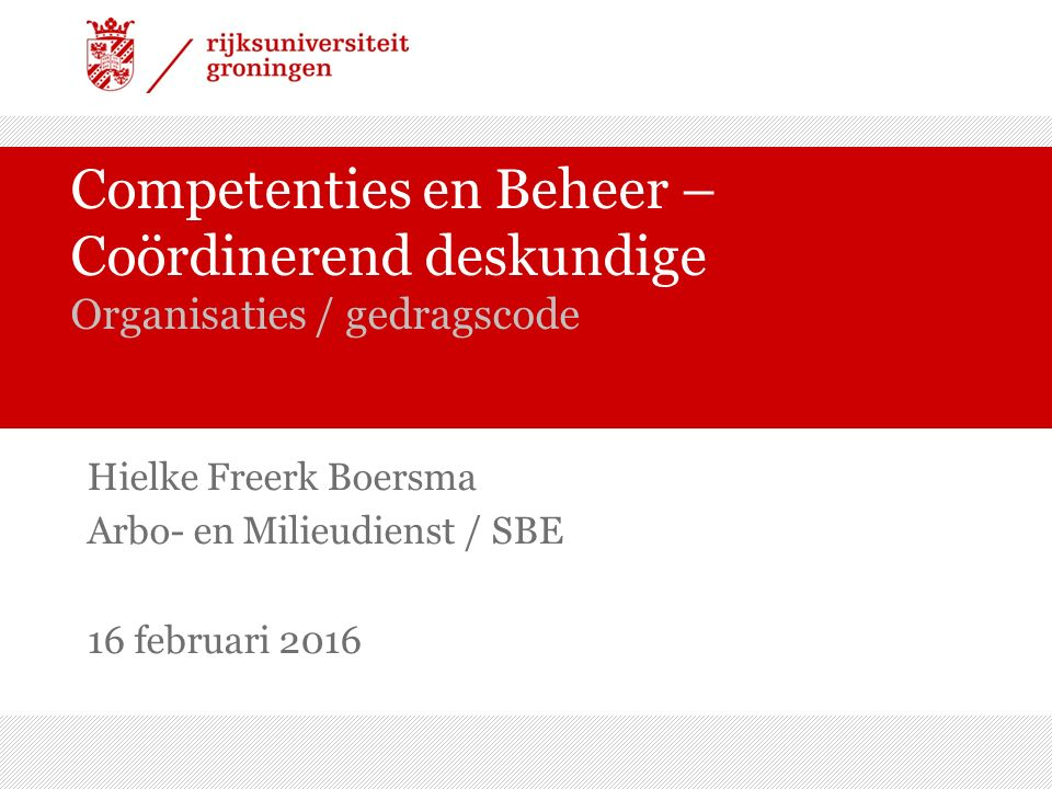 Competenties en Beheer – Coördinerend deskundige Organisaties / gedragscode Hielke Freerk Boersma Arbo- en Milieudienst / SBE 16 februari 2016