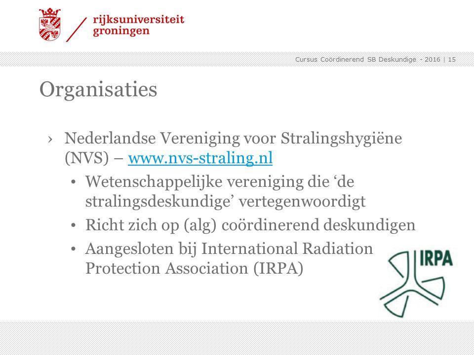 ›Nederlandse Vereniging voor Stralingshygiëne (NVS) – www.nvs-straling.nlwww.nvs-straling.nl Wetenschappelijke vereniging die 'de stralingsdeskundige' vertegenwoordigt Richt zich op (alg) coördinerend deskundigen Aangesloten bij International Radiation Protection Association (IRPA) | 15 Organisaties Cursus Coördinerend SB Deskundige - 2016