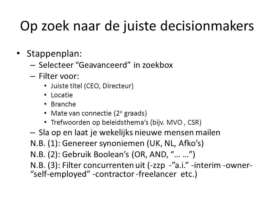 """Stappenplan: – Selecteer """"Geavanceerd"""" in zoekbox – Filter voor: Juiste titel (CEO, Directeur) Locatie Branche Mate van connectie (2 e graads) Trefwoo"""