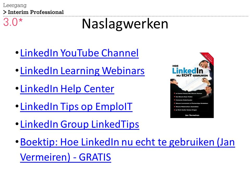 Naslagwerken LinkedIn YouTube Channel LinkedIn Learning Webinars LinkedIn Help Center LinkedIn Tips op EmploIT LinkedIn Group LinkedTips Boektip: Hoe