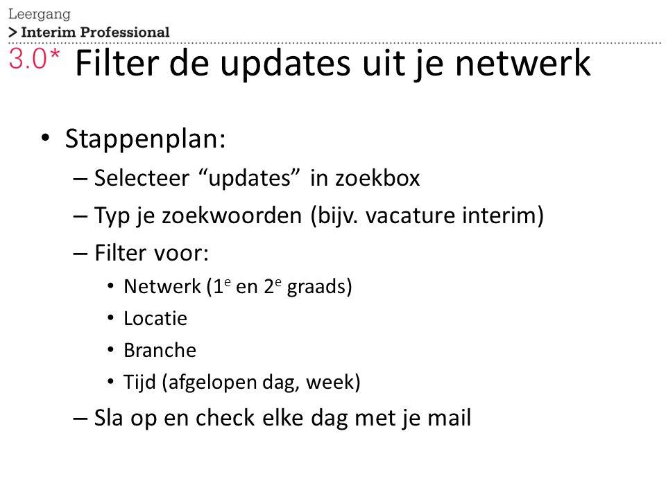 """Stappenplan: – Selecteer """"updates"""" in zoekbox – Typ je zoekwoorden (bijv. vacature interim) – Filter voor: Netwerk (1 e en 2 e graads) Locatie Branche"""