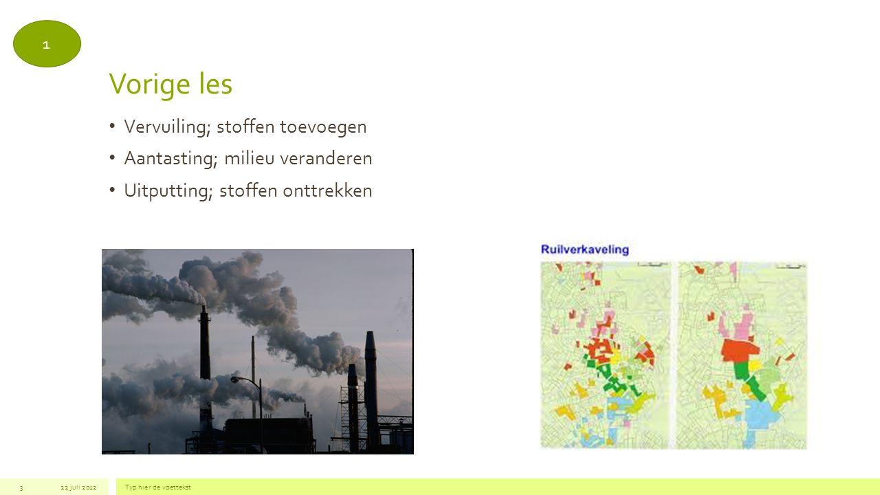 Vorige les 322 juli 2012Typ hier de voettekst Vervuiling; stoffen toevoegen Aantasting; milieu veranderen Uitputting; stoffen onttrekken 1