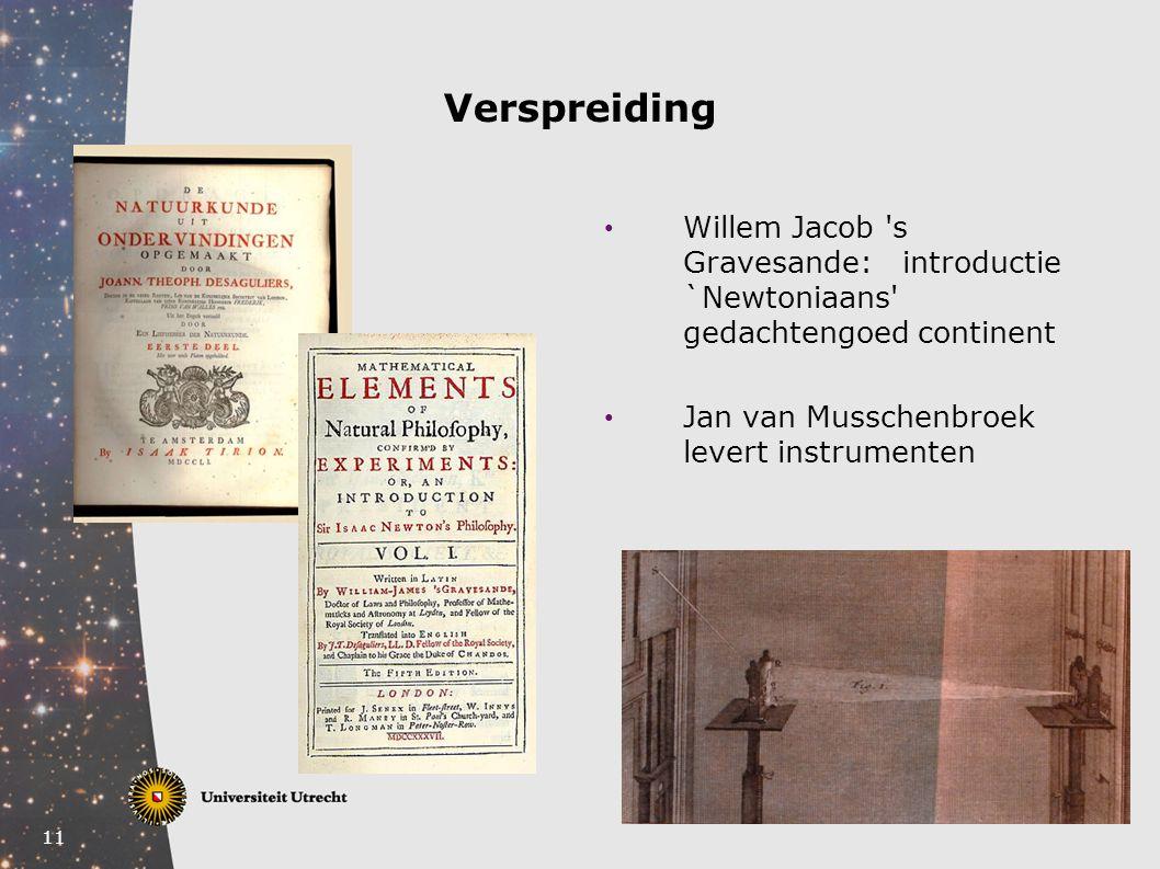 11 Verspreiding Willem Jacob 's Gravesande:introductie `Newtoniaans' gedachtengoed continent Jan van Musschenbroek levert instrumenten