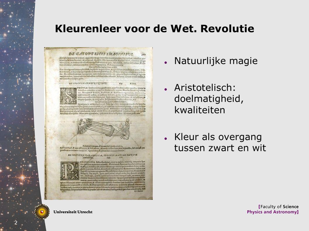 2 Kleurenleer voor de Wet. Revolutie Natuurlijke magie Aristotelisch: doelmatigheid, kwaliteiten Kleur als overgang tussen zwart en wit