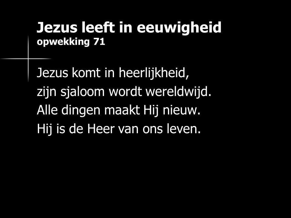 Jezus leeft in eeuwigheid opwekking 71 Jezus komt in heerlijkheid, zijn sjaloom wordt wereldwijd.