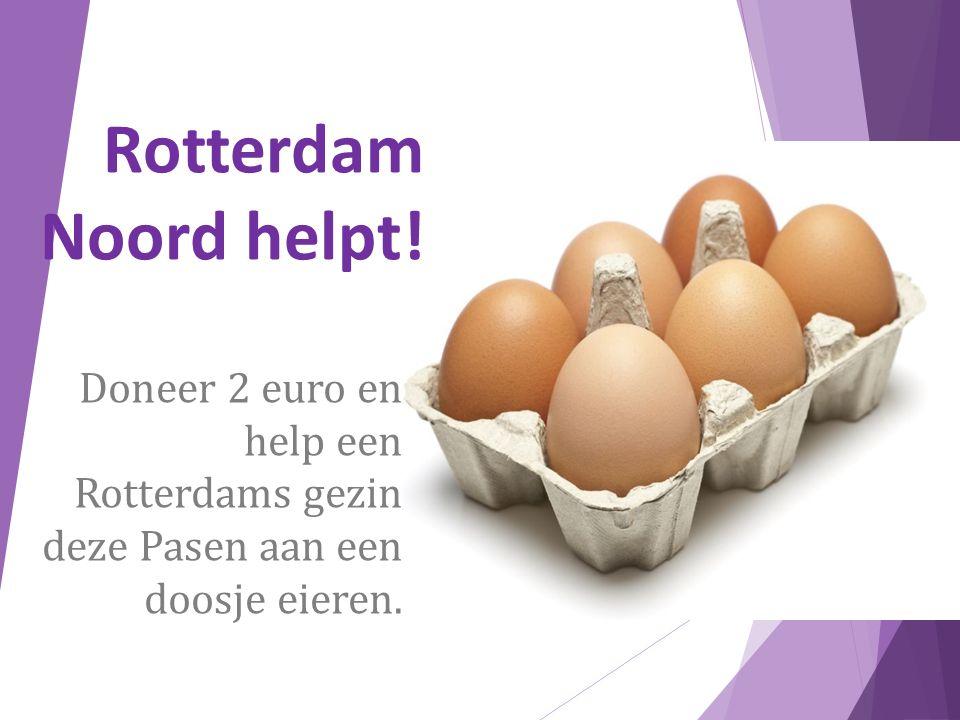 Rotterdam Noord helpt! Doneer 2 euro en help een Rotterdams gezin deze Pasen aan een doosje eieren.