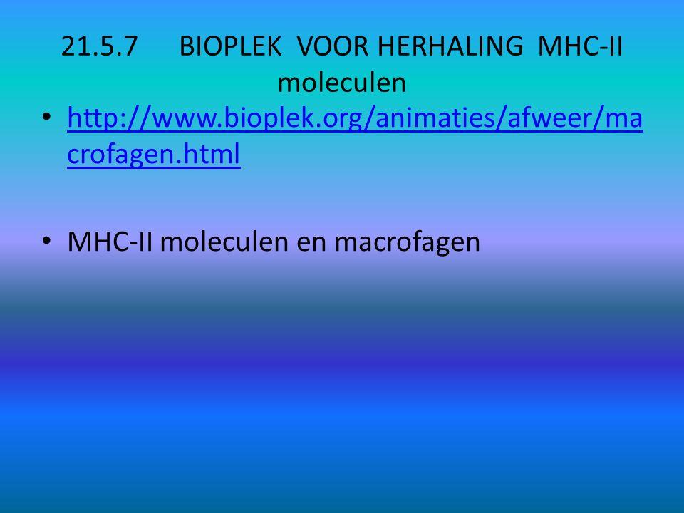 21.5.7 BIOPLEK VOOR HERHALING MHC-II moleculen http://www.bioplek.org/animaties/afweer/ma crofagen.html http://www.bioplek.org/animaties/afweer/ma crofagen.html MHC-II moleculen en macrofagen