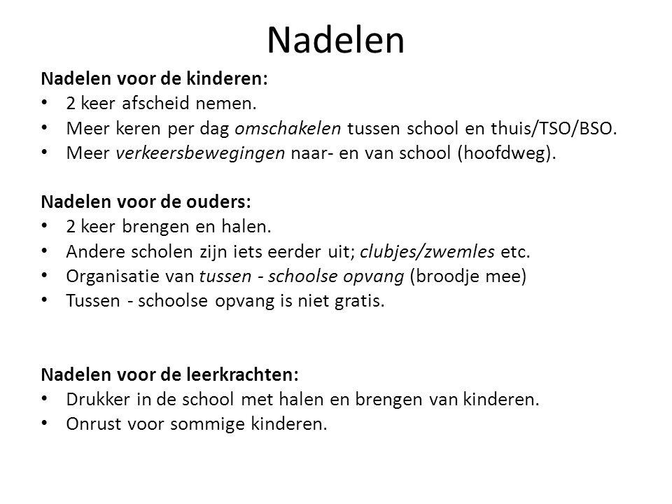 Nadelen Nadelen voor de kinderen: 2 keer afscheid nemen. Meer keren per dag omschakelen tussen school en thuis/TSO/BSO. Meer verkeersbewegingen naar-