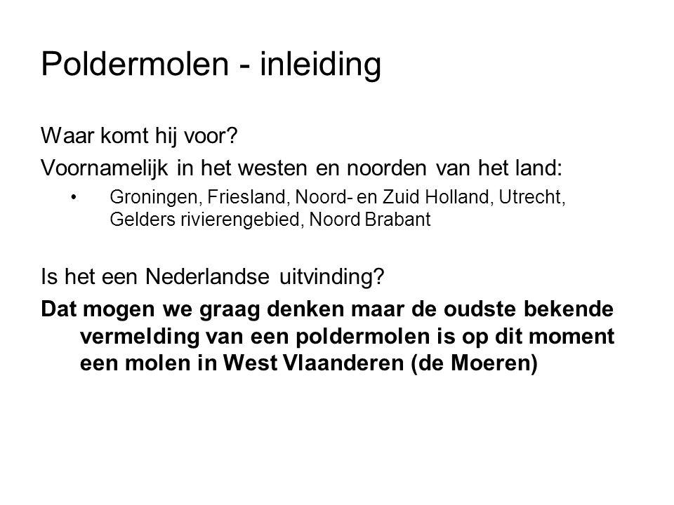 Poldermolen - inleiding Waar komt hij voor? Voornamelijk in het westen en noorden van het land: Groningen, Friesland, Noord- en Zuid Holland, Utrecht,
