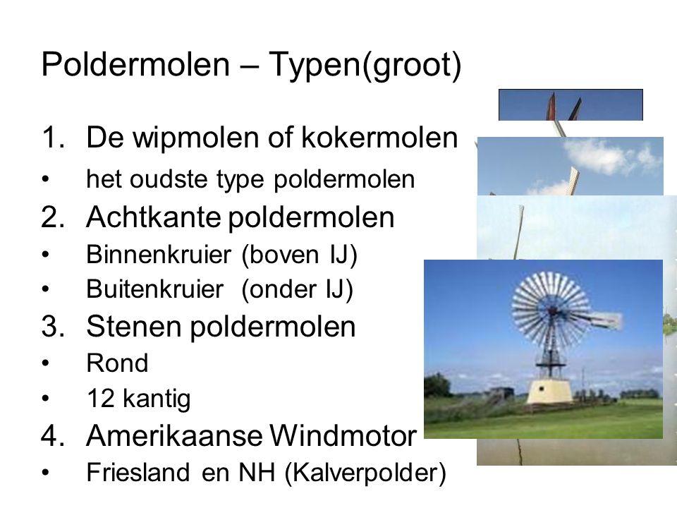 Poldermolen – Typen(groot) 1.De wipmolen of kokermolen het oudste type poldermolen 2.Achtkante poldermolen Binnenkruier (boven IJ) Buitenkruier (onder