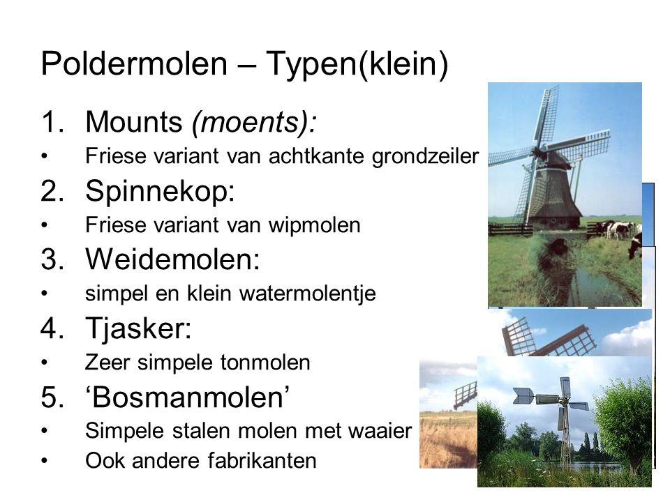Poldermolen – Typen(klein) 1.Mounts (moents): Friese variant van achtkante grondzeiler 2.Spinnekop: Friese variant van wipmolen 3.Weidemolen: simpel e