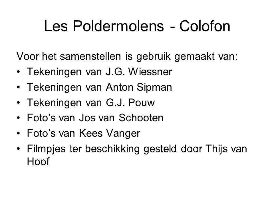Les Poldermolens - Colofon Voor het samenstellen is gebruik gemaakt van: Tekeningen van J.G. Wiessner Tekeningen van Anton Sipman Tekeningen van G.J.