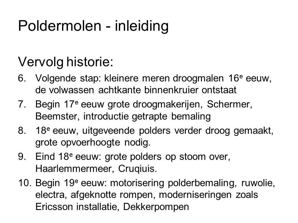 Poldermolen - inleiding Vervolg historie: 6.Volgende stap: kleinere meren droogmalen 16 e eeuw, de volwassen achtkante binnenkruier ontstaat 7.Begin 1