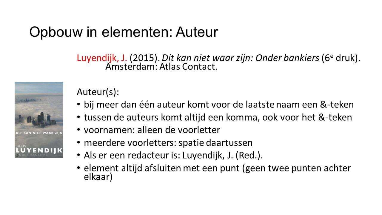 Opbouw in elementen: Auteur Luyendijk, J. (2015). Dit kan niet waar zijn: Onder bankiers (6 e druk). Amsterdam: Atlas Contact. Auteur(s): bij meer dan