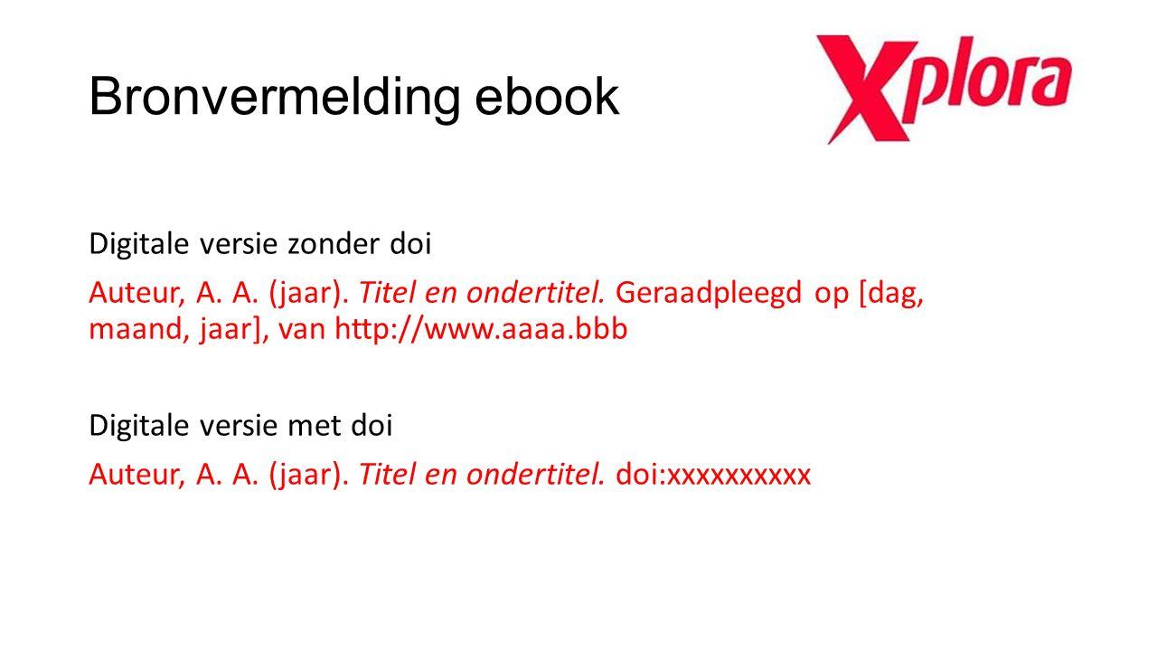 Bronvermelding ebook Digitale versie zonder doi Auteur, A. A. (jaar). Titel en ondertitel. Geraadpleegd op [dag, maand, jaar], van http://www.aaaa.bbb