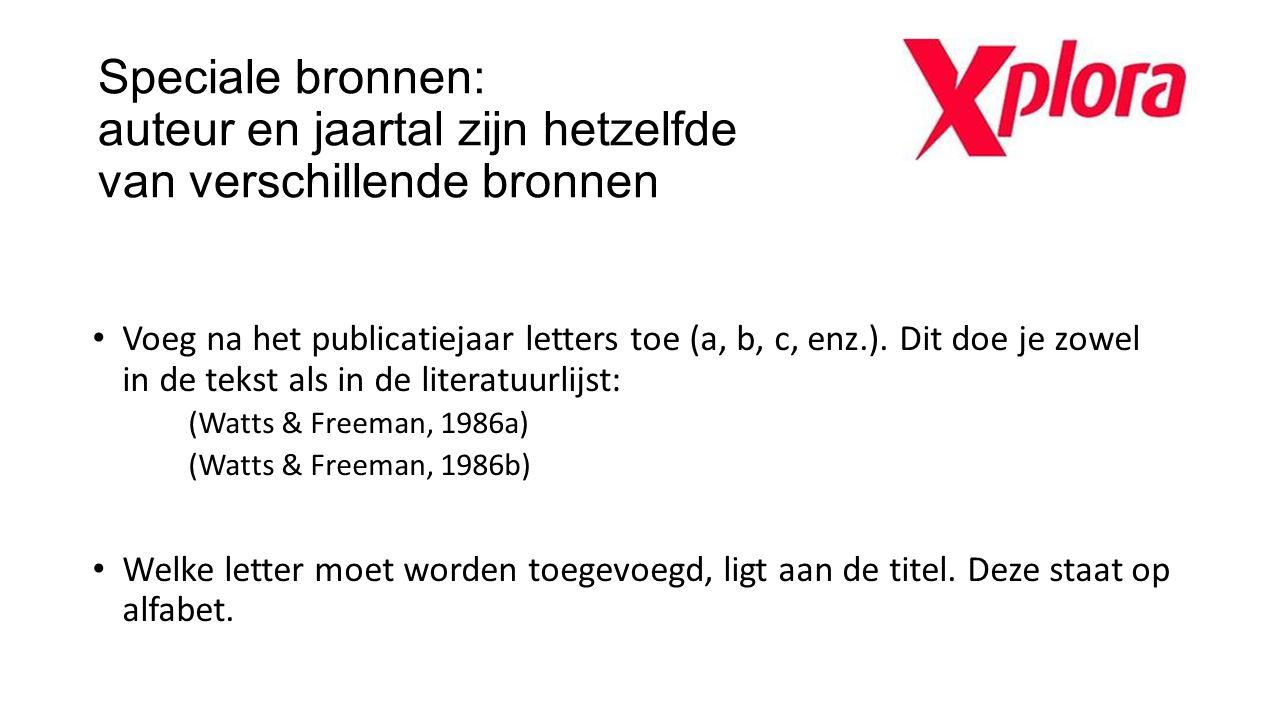 Speciale bronnen: auteur en jaartal zijn hetzelfde van verschillende bronnen Voeg na het publicatiejaar letters toe (a, b, c, enz.). Dit doe je zowel