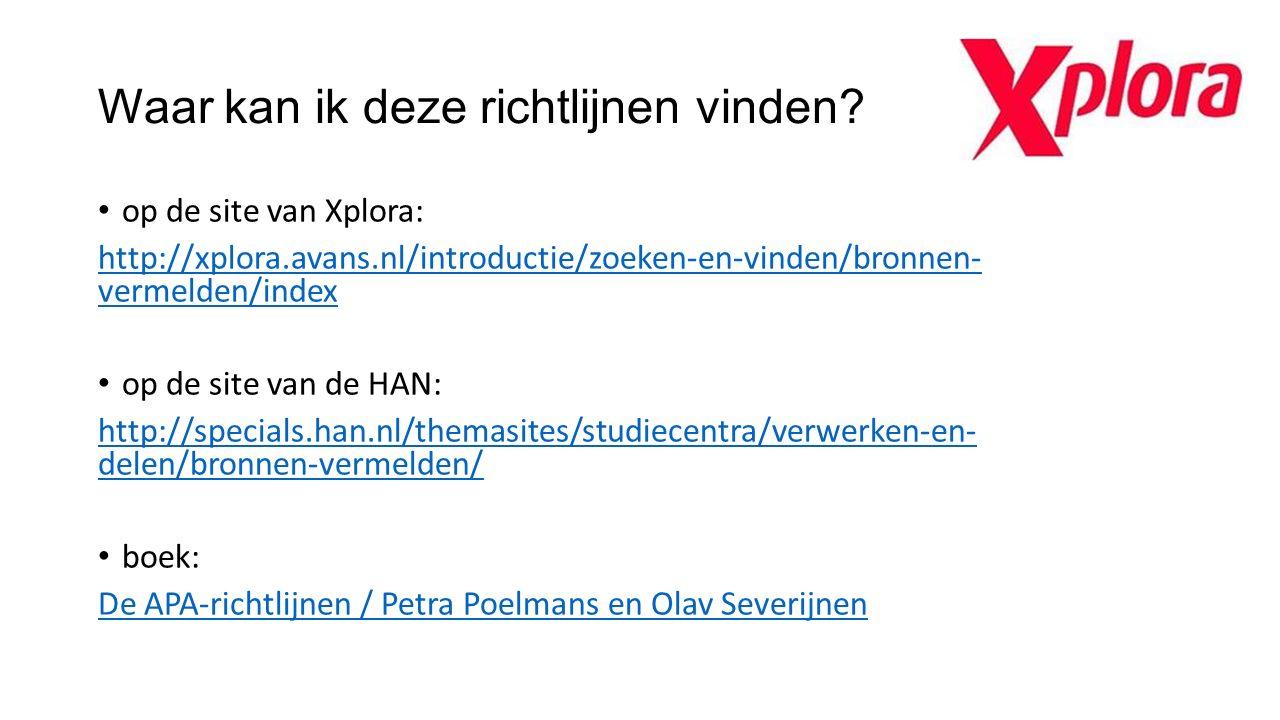 Waar kan ik deze richtlijnen vinden? op de site van Xplora: http://xplora.avans.nl/introductie/zoeken-en-vinden/bronnen- vermelden/index op de site va