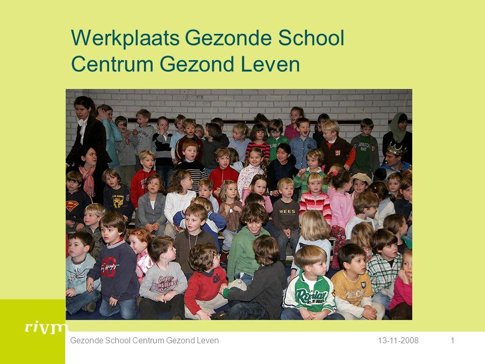 13-11-2008Gezonde School Centrum Gezond Leven1 Werkplaats Gezonde School Centrum Gezond Leven