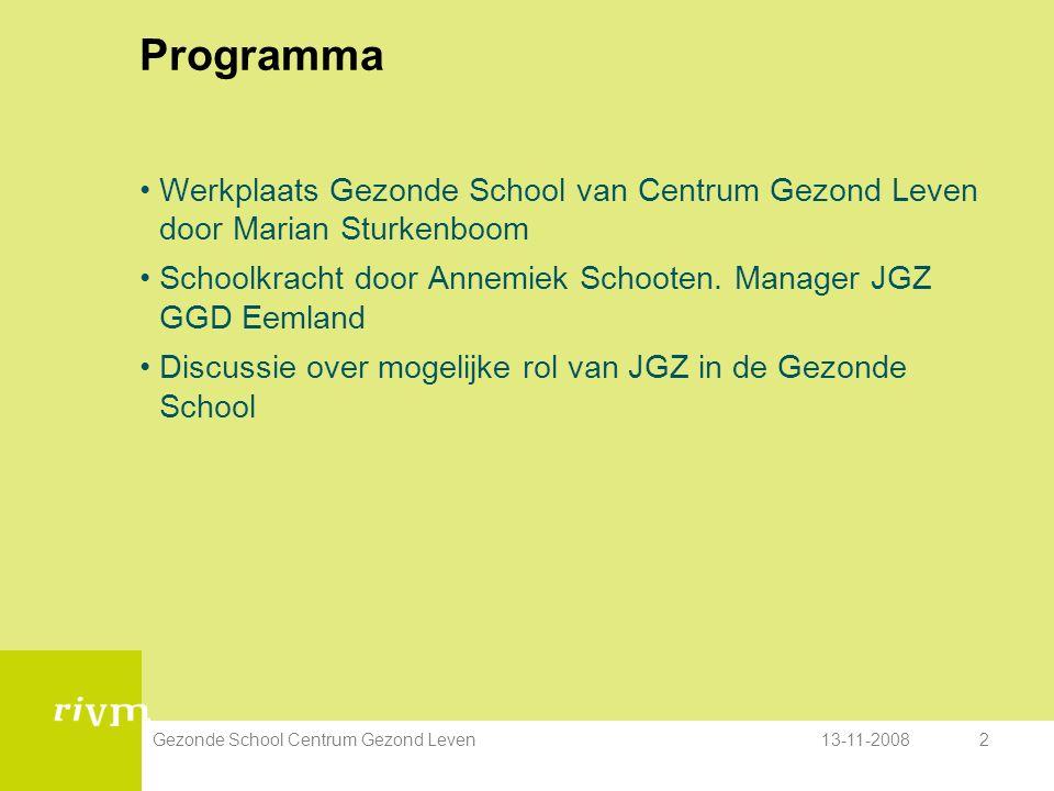 13-11-2008Gezonde School Centrum Gezond Leven2 Programma Werkplaats Gezonde School van Centrum Gezond Leven door Marian Sturkenboom Schoolkracht door Annemiek Schooten.