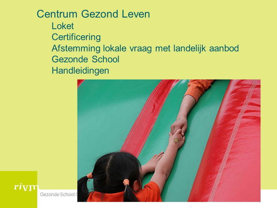 13-11-2008Gezonde School Centrum Gezond Leven3 Centrum Gezond Leven Loket Certificering Afstemming lokale vraag met landelijk aanbod Gezonde School Handleidingen