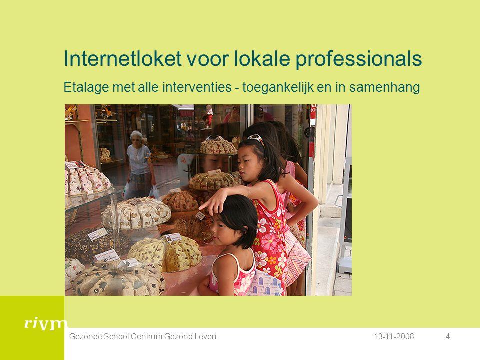 13-11-2008Gezonde School Centrum Gezond Leven4 Internetloket voor lokale professionals Etalage met alle interventies - toegankelijk en in samenhang