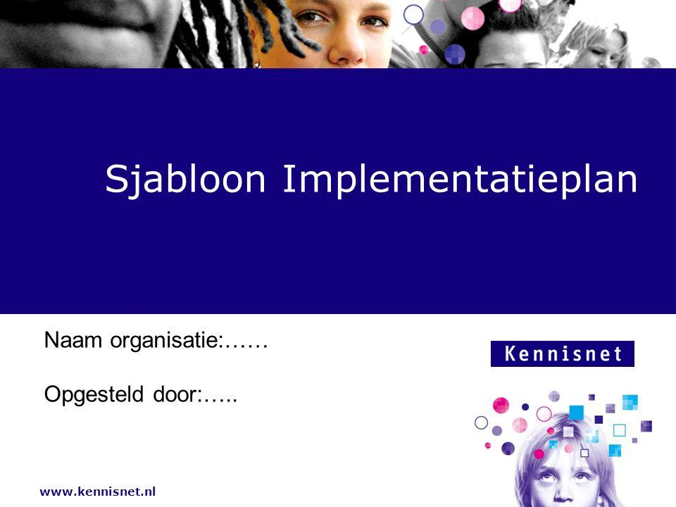www.kennisnet.nl Naam van de Auteur 7 januari 2008 Sjabloon Implementatieplan Naam organisatie:…… Opgesteld door:…..
