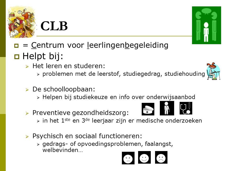 Het CLB  = Centrum voor leerlingenbegeleiding  Helpt bij:  Het leren en studeren:  problemen met de leerstof, studiegedrag, studiehouding  De sch