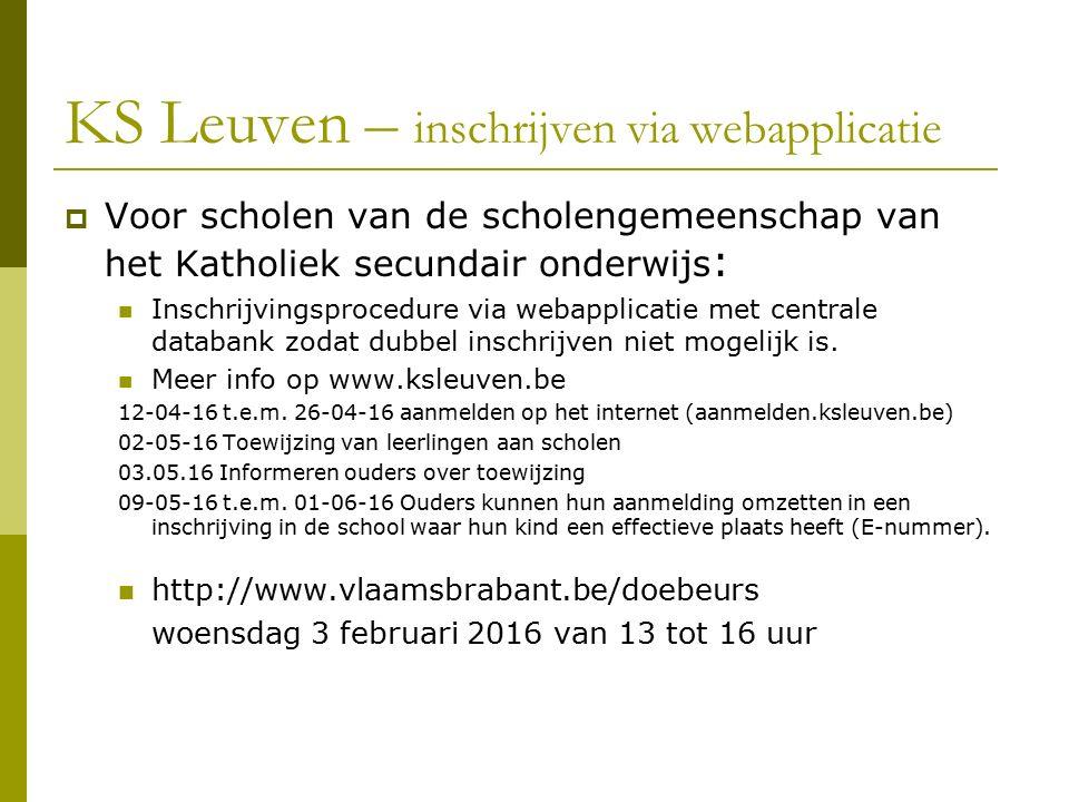 KS Leuven – inschrijven via webapplicatie  Voor scholen van de scholengemeenschap van het Katholiek secundair onderwijs : Inschrijvingsprocedure via