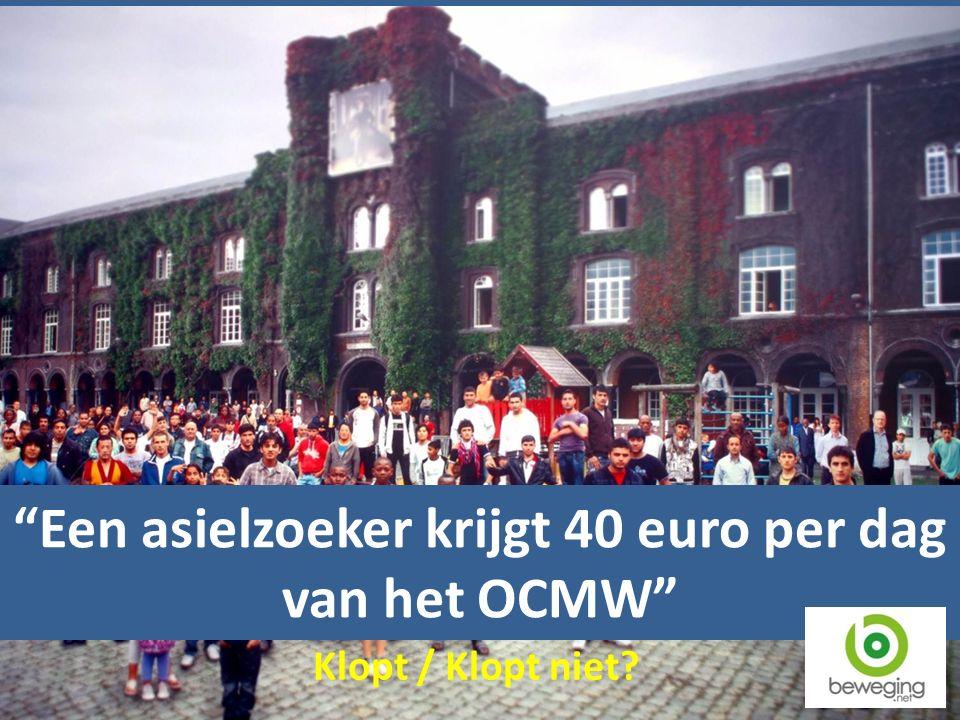 Een asielzoeker krijgt 40 euro per dag van het OCMW Klopt / Klopt niet?
