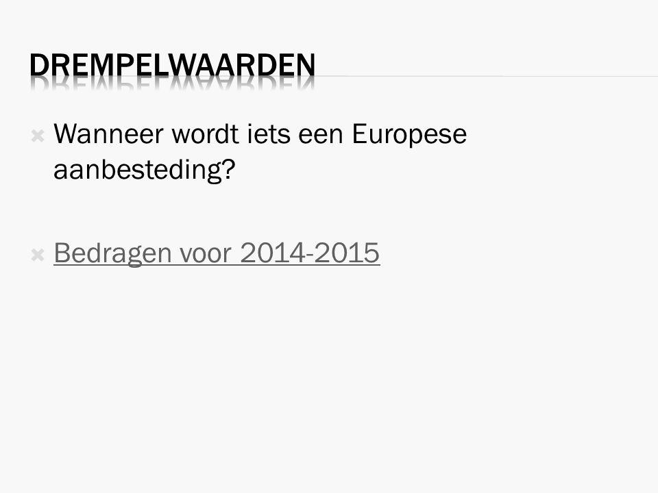  Wanneer wordt iets een Europese aanbesteding?  Bedragen voor 2014-2015 Bedragen voor 2014-2015