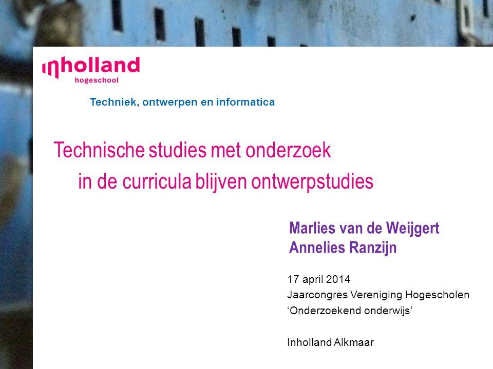 Techniek, ontwerpen en informatica 17 april 2014 Jaarcongres Vereniging Hogescholen 'Onderzoekend onderwijs' Inholland Alkmaar Marlies van de Weijgert