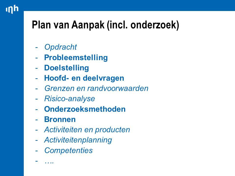 Plan van Aanpak (incl. onderzoek) -Opdracht -Probleemstelling -Doelstelling -Hoofd- en deelvragen -Grenzen en randvoorwaarden -Risico-analyse -Onderzo