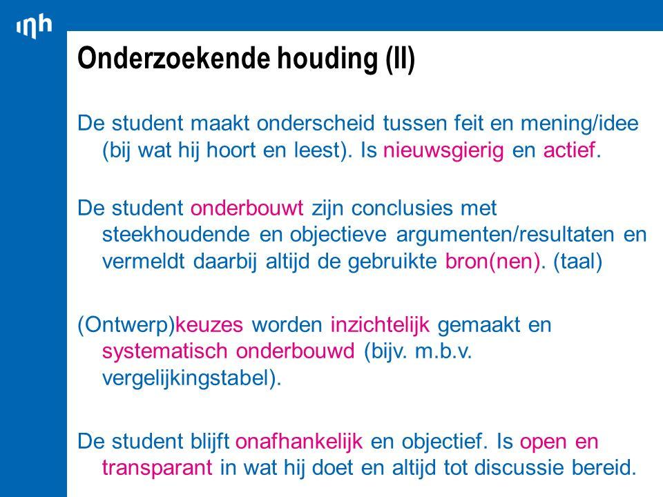 Onderzoekende houding (II) De student maakt onderscheid tussen feit en mening/idee (bij wat hij hoort en leest). Is nieuwsgierig en actief. De student